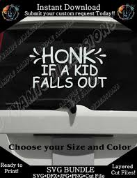 Car Decal Svg Honk If A Kid Falls Out Digital Cutting Files Silhouette Dynamic Dimensions
