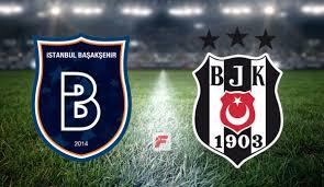 Başakşehir - Beşiktaş ne zaman, maçı hangi kanalda, saat kaçta ...