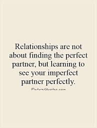 relationships are not about finding the perfect partner but