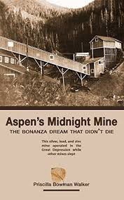 Aspen's Midnight Mine: The Bonanza Dream That Didn't Die by Priscilla Bowman  Walker