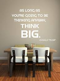 Think Big Vinyl Wall Decal Quote By Donald Trump For Home Office