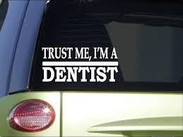 Amazon Com Ez Stik Trust Me Dentisth510 8 Inch Sticker Decal Dentistry Teeth Bleach Automotive