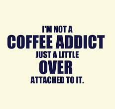 over attached to coffee coffee addict coffee quotes coffee humor