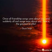 once all friendship songs quotes writings by divya singh