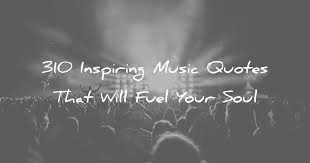 inspiring music quotes that will fuel your soul