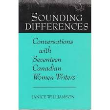 Sounding Differences: Conversations With Seventeen Canadian Women Writers  by Janice Williamson