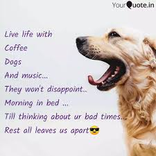 live life coffee d quotes writings by dinesh buddy