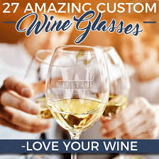 27 amazing custom wine glasses love