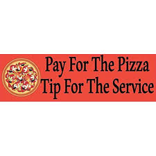10in X 3in Pay For The Pizza Tip For The Service Bumper Sticker Window Stickers Vinyl Decals Car Decal Walmart Com Walmart Com