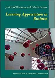 Learning Appreciation in Business: A Practical Guide to Appreciative -  Williamson, Janice, Lemke, Edwin - Amazon.de: Bücher