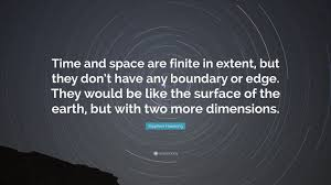 """stephen hawking quote """"time and space are finite in extent but"""