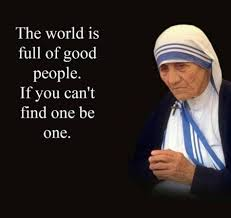 mother teresa the world is full of good people be one