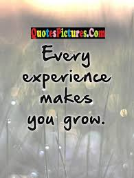 experience quote every experience makes you grow experience