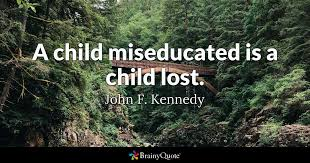 john f kennedy a child miseducated is a child lost