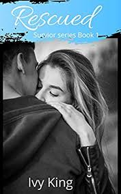 Rescued (Second Chance insta-love): Survivor Series Book 1 by Ivy King