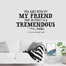 Amazon Com Wall Sticker Quote You Have Been My Friend That In Itself Is A Tremendous Thing E B White Charlotte S Web Vinyl Wall Decal Inspirational Motivational For Bedroom Living Room Home Kitchen