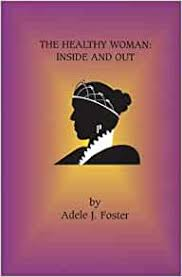 The Healthy Woman: Inside And Out: Foster, Adele J.: 9781928673057:  Amazon.com: Books
