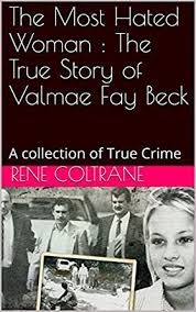 Amazon.com: The Most Hated Woman : The True Story of Valmae Fay Beck: A  collection of True Crime eBook: Coltrane, Rene: Kindle Store