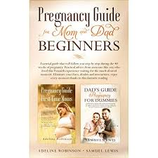 Pregnancy guide for mom and dad beginners: Essential guide that ...