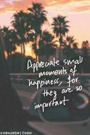 quote appreciate small moments of happiness sunset quotes