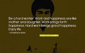 happiness and hard work quotes top famous quotes about
