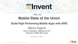 MBL202) Mobile State of the Union: Mobile Apps Powered by AWS
