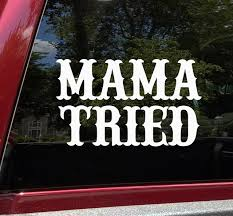 Mama Tried Vinyl Decal V2 Country Western Style Die Cut Sticker