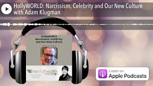 HollyWORLD: Narcissism, Celebrity and Our New Culture with Adam Klugman -  video dailymotion