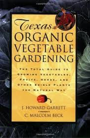 texas organic vegetable gardening the