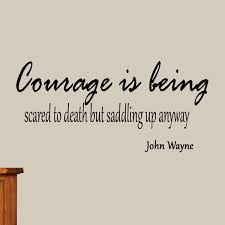 Winston Porter Dryden Courage Is Being Scared To Death But Saddling Up Anyway John Wayne Vinyl Wall Decal Wayfair