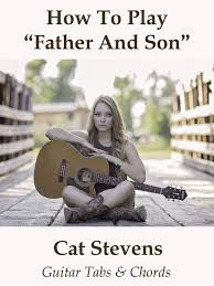 Watch How To Play Father And Son By Cat Stevens - Guitar Tabs & Chords
