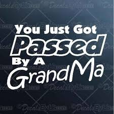 Save On You Just Got Passed By A Grandma Car Stickers