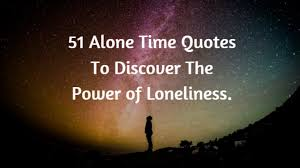 best alone time quotes discover the power of loneliness