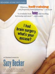 I Had Brain Surgery, What's Your Excuse?: An Illustrated Memoir by Suzy  Becker, Paperback | Barnes & Noble®