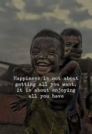 happiness is not about getting all you want it is about enjoying