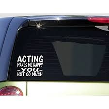 Acting Makes Me Happy I437 8 Sticker Decal Teen Swift Drama Club Acting Walmart Com Walmart Com