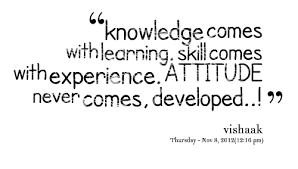 knowledge comes learning skill comes experience