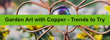garden art with copper trends to try
