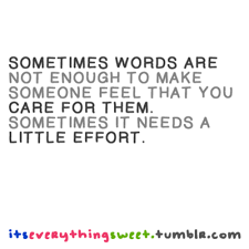 sometimes words are not enough to make someone feel that you care