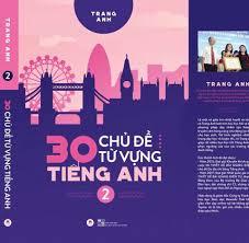 30 CHỦ ĐỀ TỪ VỰNG TIẾNG ANH - TẬP 2 - Luyên thi THPT Quốc Gia