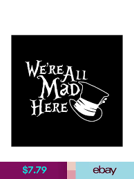 We Re All Mad Here Alice In Wonderland Mad Hatter Hat Car Decal Auto Sticker Alice In Wonderland Were All Mad Here Decals