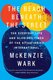 McKenzie Wark, The Beach Beneath the Street. Design by Adly Elewa. Under  the pavement, the beach! A new cover for the paperback release of Wark's  survey of the …