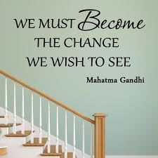 Winston Porter Coalson We Must Become The Change We Want To See Gandhi Inspirational Wall Decal Wayfair