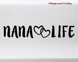 Nana Life Vinyl Sticker Grandma Grandmother Love Die Cut Decal