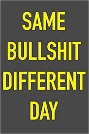 same bullshit different day x hilarious quotes notebook for