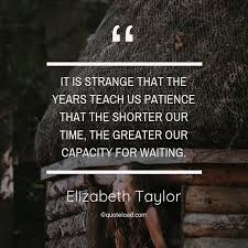 it is strange that the years t elizabeth taylor about patience