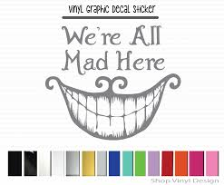 We Re All Mad Here Smile Vinyl Graphic Decal Vinyl Graphic Decal By Shop Vinyl Design Shop Vinyl Design