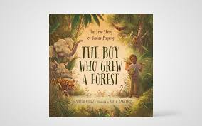 The Boy Who Grew a Forest: The True Story of Jadav Payeng   The Banner