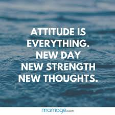 Life Quotes - ATTITUDE IS EVERYTHING. NEW DAY NEW STRENGTH NEW...