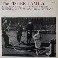 The Fisher Family – Traditional & New Songs From Scotland – Topic Records